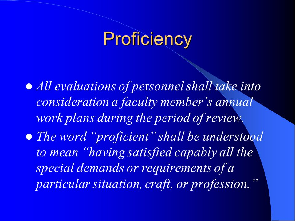 Proficiency All evaluations of personnel shall take into consideration a faculty members annual work plans during the period of review.