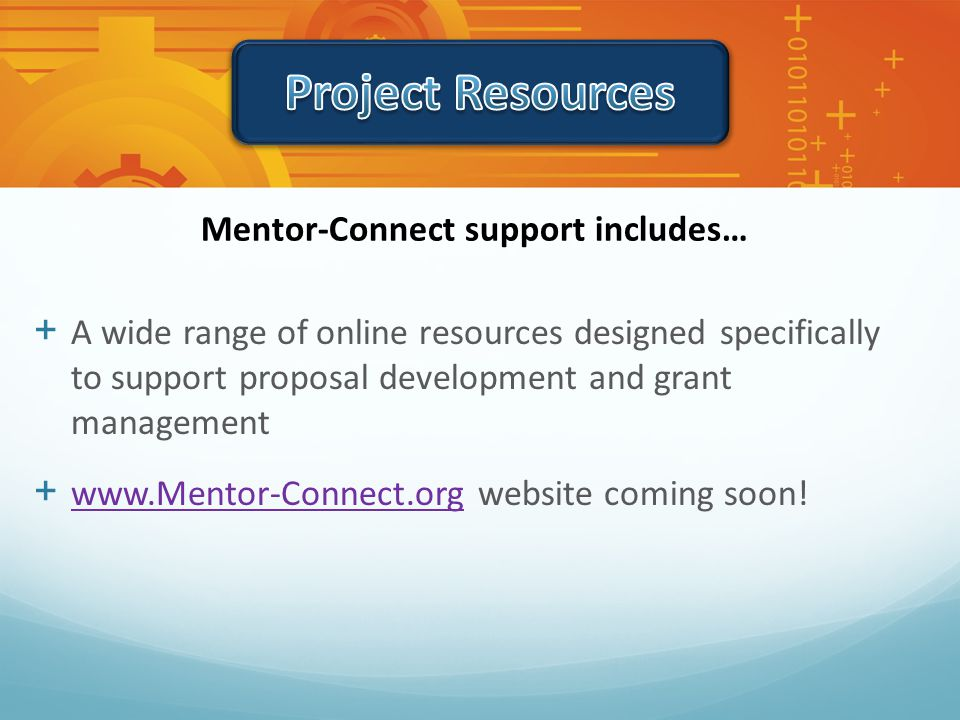 + A wide range of online resources designed specifically to support proposal development and grant management + www.Mentor-Connect.org website coming soon.