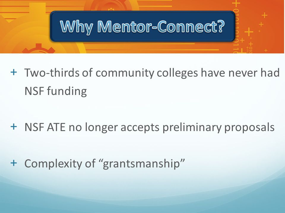 +Two-thirds of community colleges have never had NSF funding +NSF ATE no longer accepts preliminary proposals +Complexity of grantsmanship