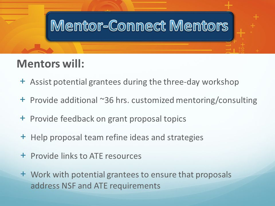 Mentors will: + Assist potential grantees during the three-day workshop + Provide additional ~36 hrs.