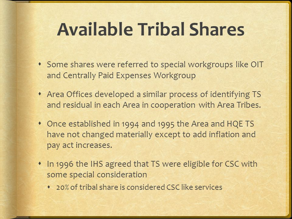 Available Tribal Shares Some shares were referred to special workgroups like OIT and Centrally Paid Expenses Workgroup Area Offices developed a simila