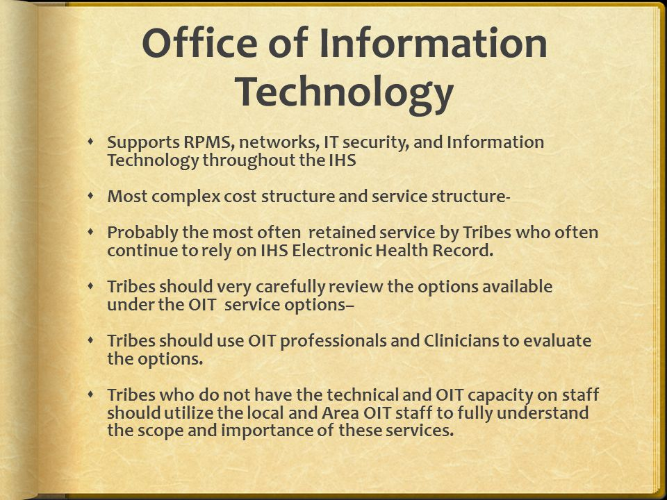 Office of Information Technology Supports RPMS, networks, IT security, and Information Technology throughout the IHS Most complex cost structure and s
