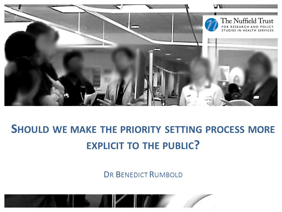 S HOULD WE MAKE THE PRIORITY SETTING PROCESS MORE EXPLICIT TO THE PUBLIC D R B ENEDICT R UMBOLD