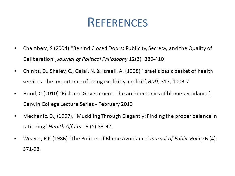 R EFERENCES Chambers, S (2004) Behind Closed Doors: Publicity, Secrecy, and the Quality of Deliberation, Journal of Political Philosophy 12(3): 389-41