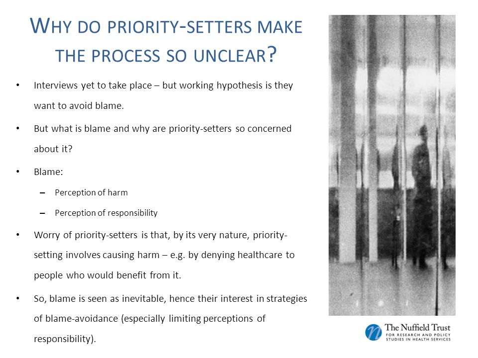 W HY DO PRIORITY - SETTERS MAKE THE PROCESS SO UNCLEAR ? Interviews yet to take place – but working hypothesis is they want to avoid blame. But what i