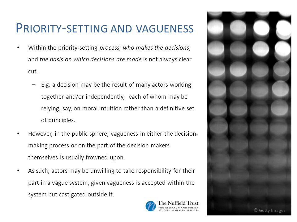 P RIORITY - SETTING AND VAGUENESS Within the priority-setting process, who makes the decisions, and the basis on which decisions are made is not always clear cut.