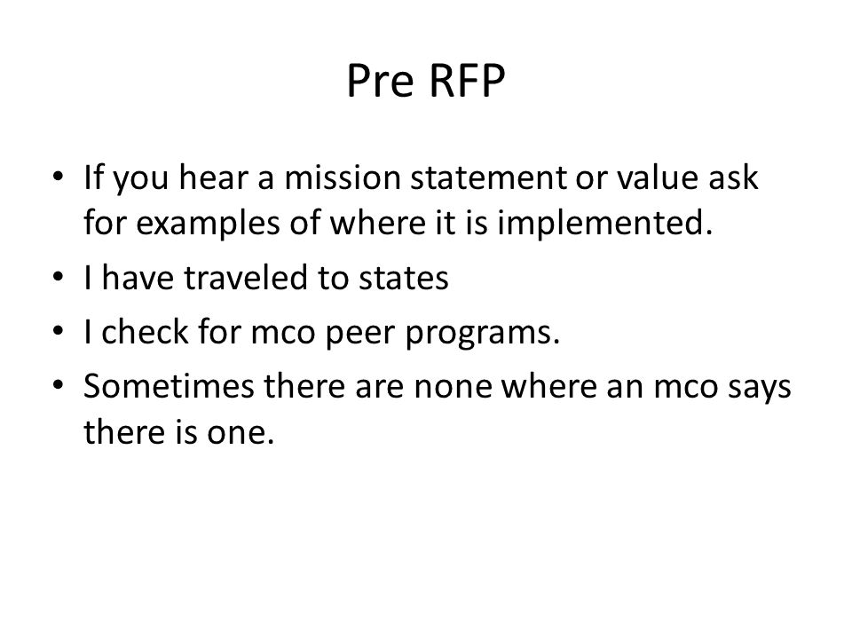 Pre RFP If you hear a mission statement or value ask for examples of where it is implemented.