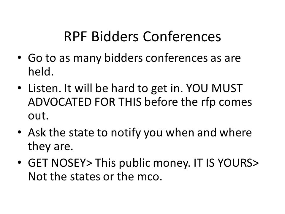 RPF Bidders Conferences Go to as many bidders conferences as are held. Listen. It will be hard to get in. YOU MUST ADVOCATED FOR THIS before the rfp c