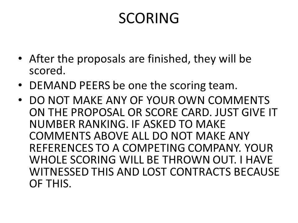 SCORING After the proposals are finished, they will be scored. DEMAND PEERS be one the scoring team. DO NOT MAKE ANY OF YOUR OWN COMMENTS ON THE PROPO