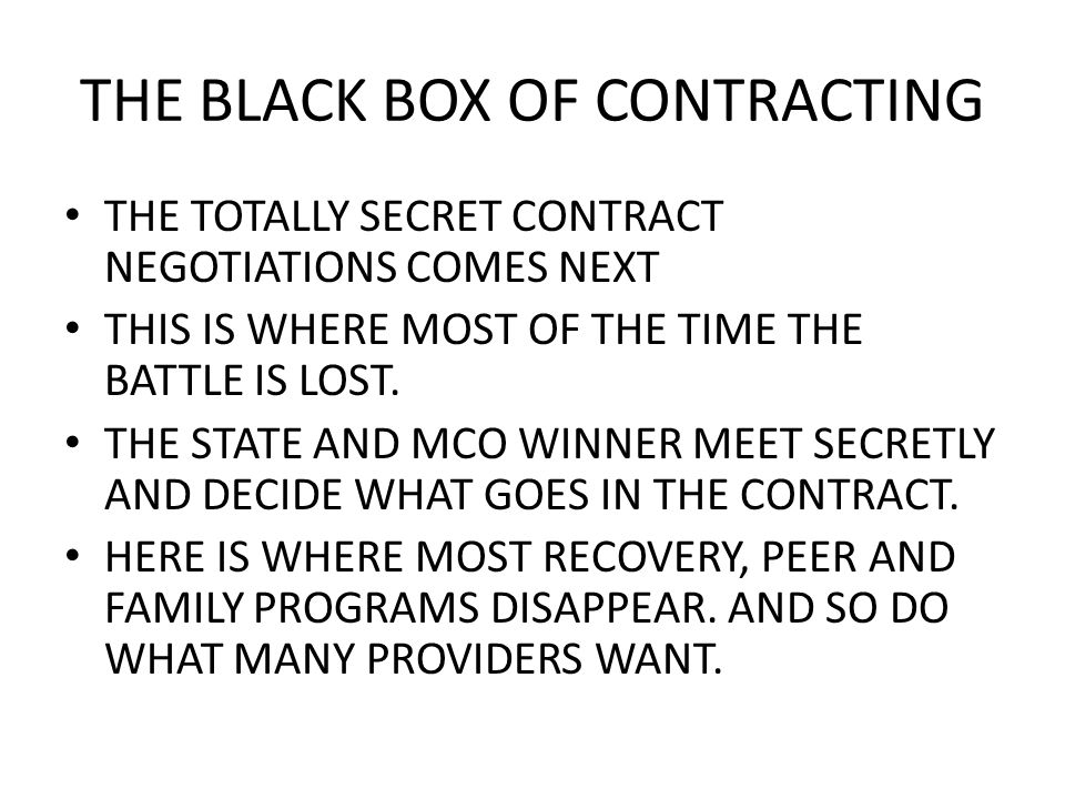 THE BLACK BOX OF CONTRACTING THE TOTALLY SECRET CONTRACT NEGOTIATIONS COMES NEXT THIS IS WHERE MOST OF THE TIME THE BATTLE IS LOST. THE STATE AND MCO