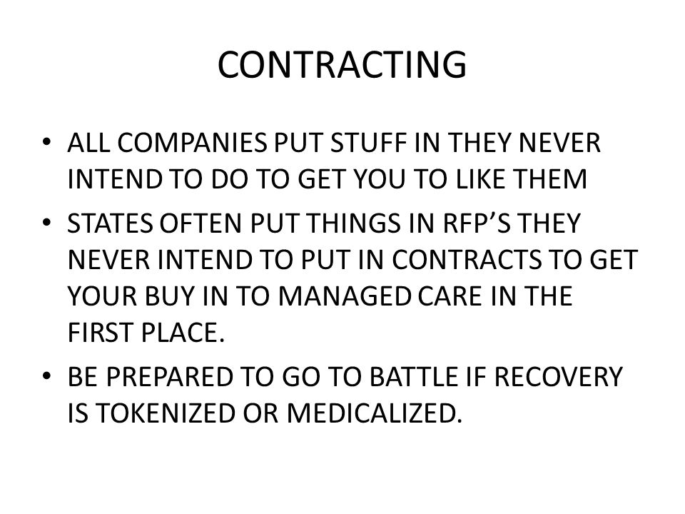 CONTRACTING ALL COMPANIES PUT STUFF IN THEY NEVER INTEND TO DO TO GET YOU TO LIKE THEM STATES OFTEN PUT THINGS IN RFPS THEY NEVER INTEND TO PUT IN CONTRACTS TO GET YOUR BUY IN TO MANAGED CARE IN THE FIRST PLACE.