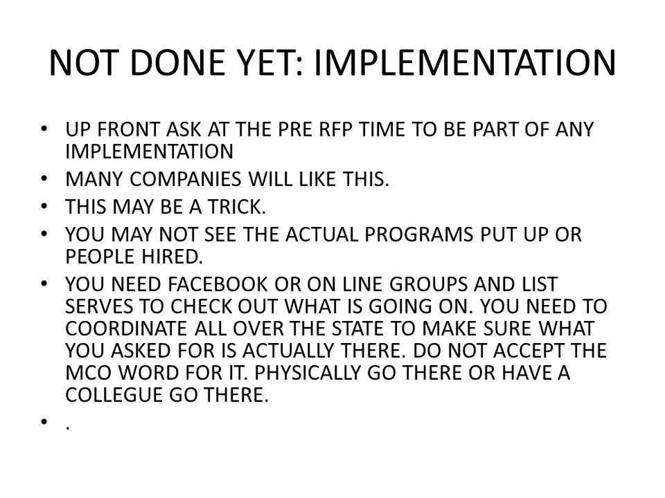NOT DONE YET: IMPLEMENTATION UP FRONT ASK AT THE PRE RFP TIME TO BE PART OF ANY IMPLEMENTATION MANY COMPANIES WILL LIKE THIS. THIS MAY BE A TRICK. YOU