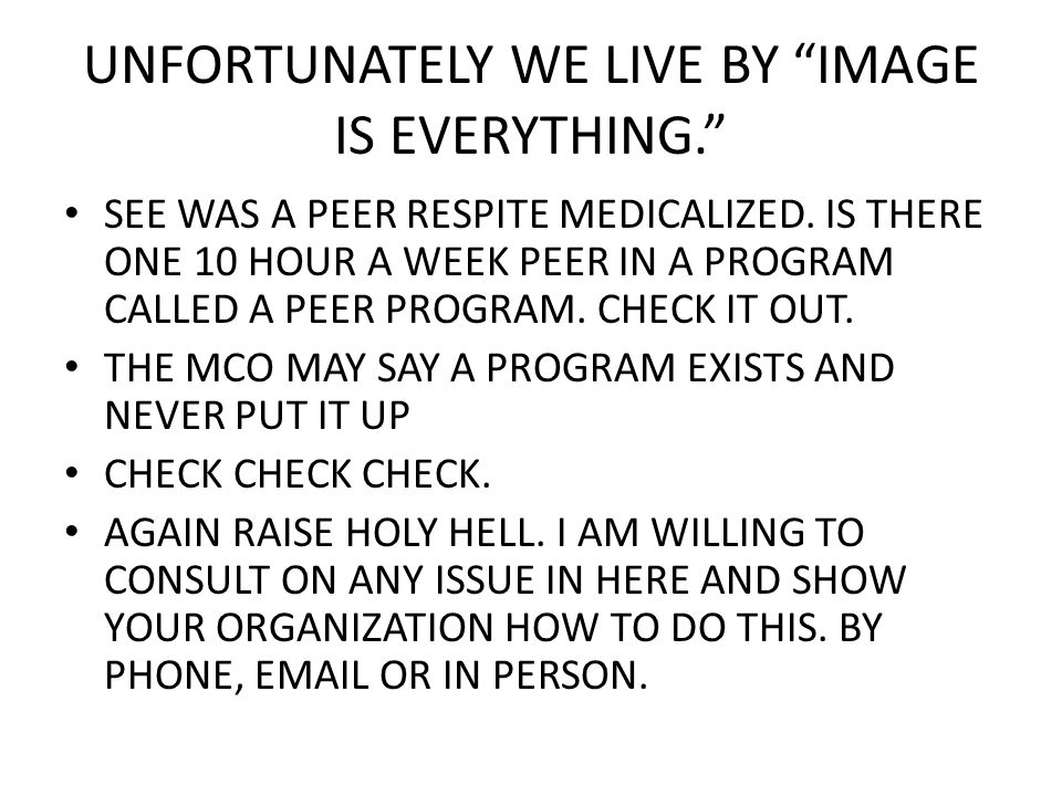 UNFORTUNATELY WE LIVE BY IMAGE IS EVERYTHING. SEE WAS A PEER RESPITE MEDICALIZED.