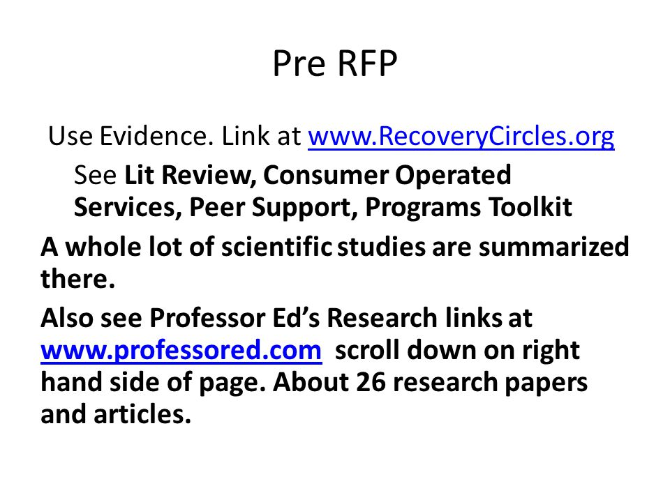 Pre RFP Use Evidence. Link at www.RecoveryCircles.orgwww.RecoveryCircles.org See Lit Review, Consumer Operated Services, Peer Support, Programs Toolki