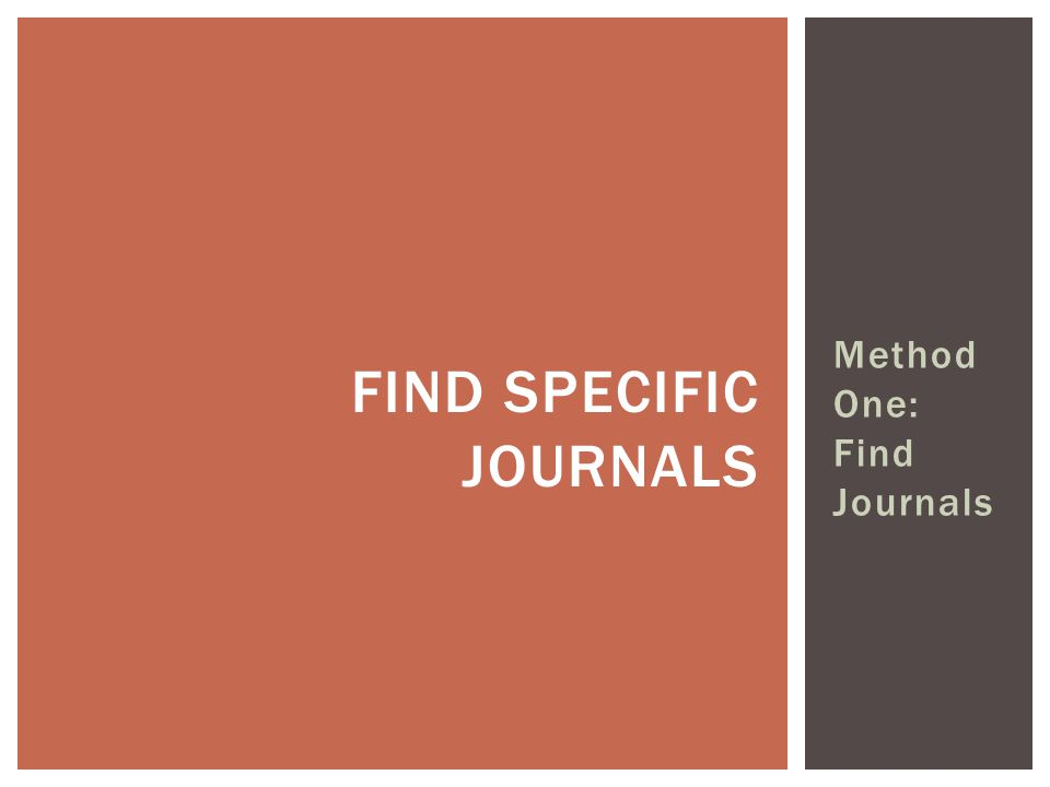 Method One: Find Journals FIND SPECIFIC JOURNALS