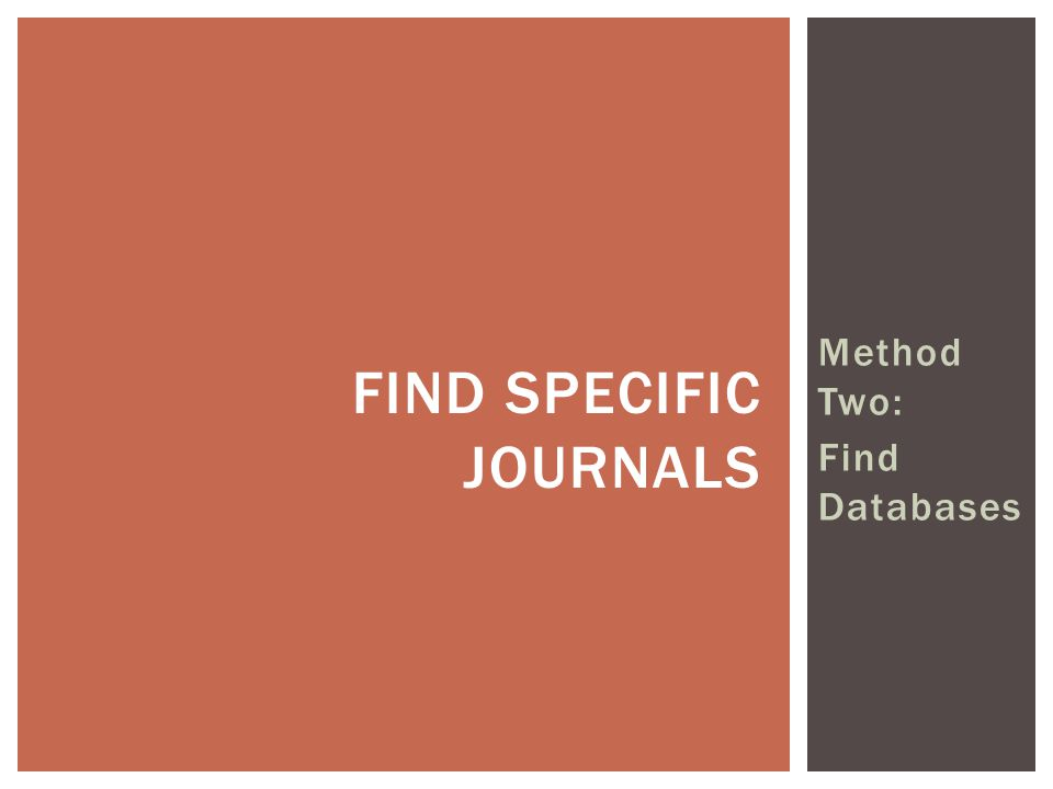 Method Two: Find Databases FIND SPECIFIC JOURNALS