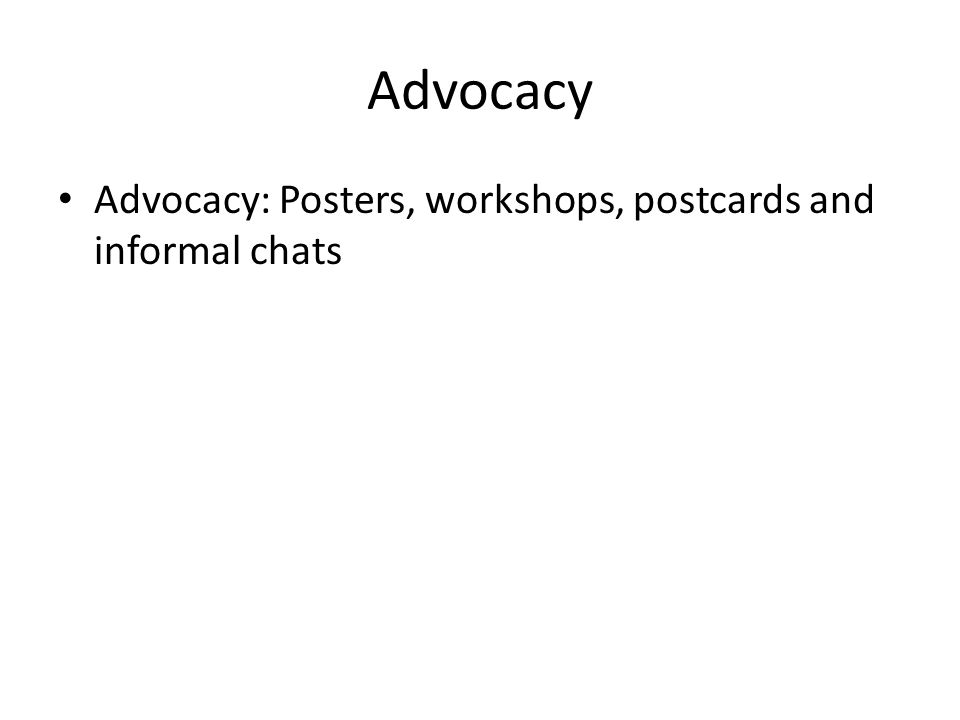 Advocacy Advocacy: Posters, workshops, postcards and informal chats
