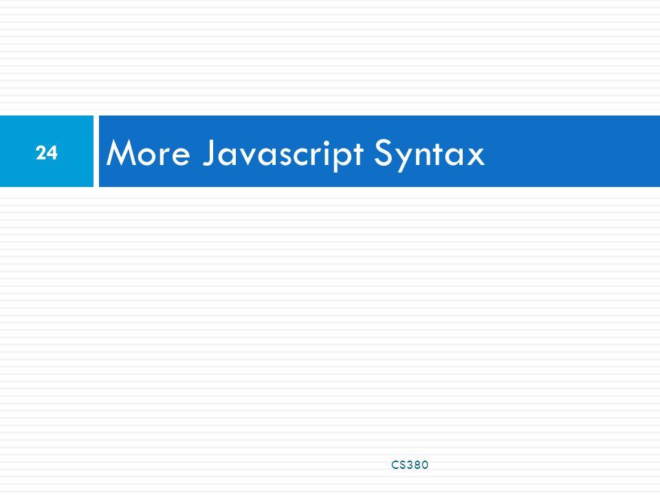 More Javascript Syntax 24 CS380