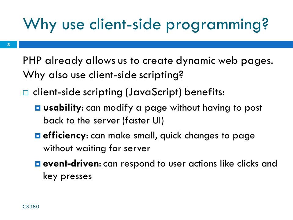 Why use client-side programming. PHP already allows us to create dynamic web pages.
