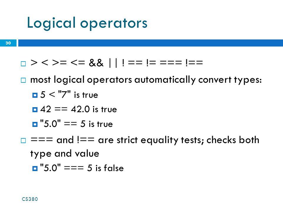 Logical operators 30 CS380 > = <= && || .