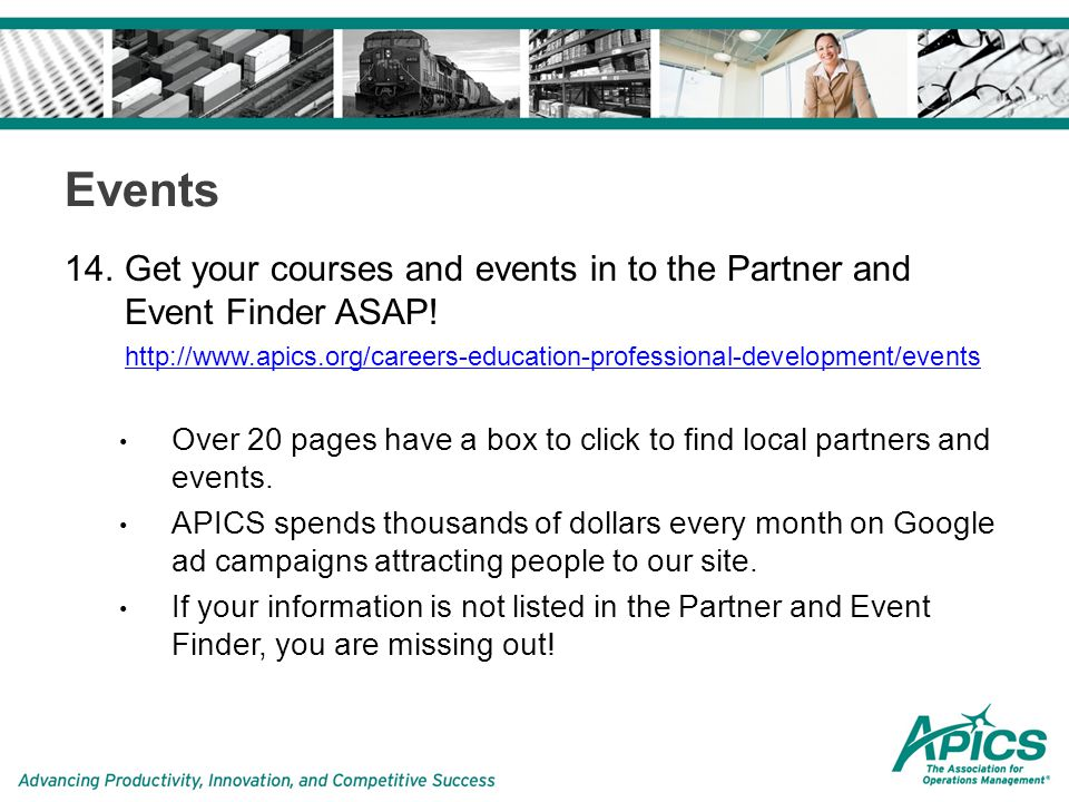 Events 14.Get your courses and events in to the Partner and Event Finder ASAP.