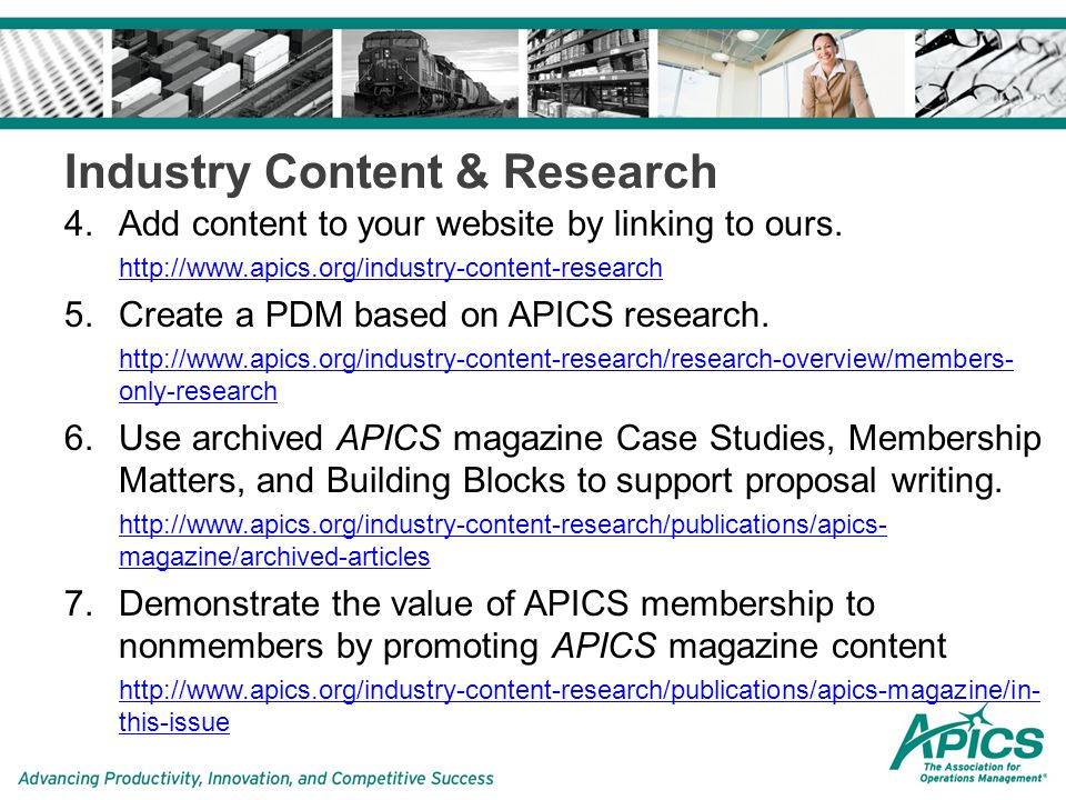 Industry Content & Research 8.Demonstrate the value of APICS membership to members by promoting the free practitioner research.