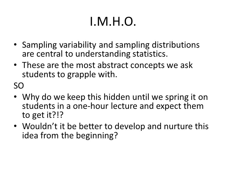 I.M.H.O. Sampling variability and sampling distributions are central to understanding statistics.