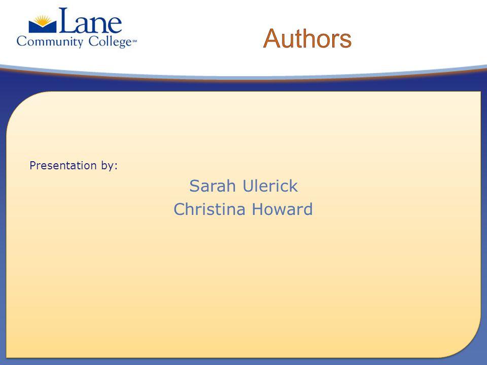Presentation by: Sarah Ulerick Christina Howard