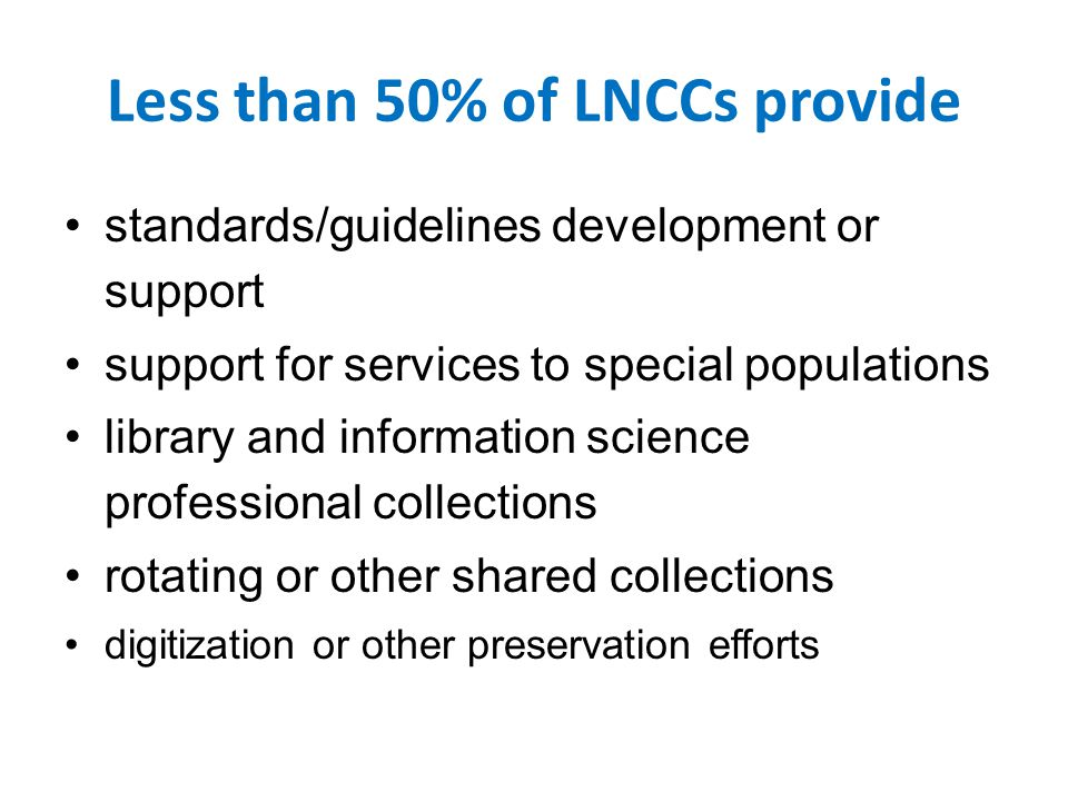 Less than 50% of LNCCs provide standards/guidelines development or support support for services to special populations library and information science professional collections rotating or other shared collections digitization or other preservation efforts