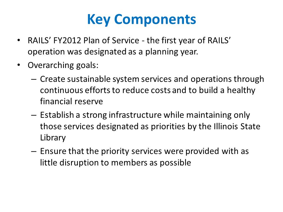 Key Components RAILS FY2012 Plan of Service - the first year of RAILS operation was designated as a planning year.