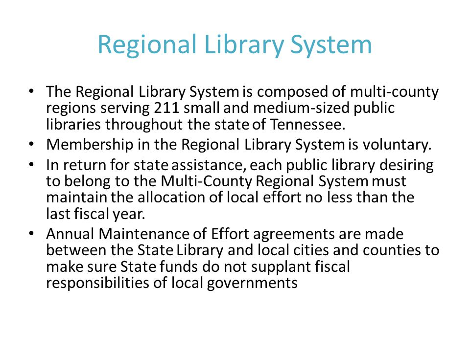 Regional Library System The Regional Library System is composed of multi-county regions serving 211 small and medium-sized public libraries throughout the state of Tennessee.