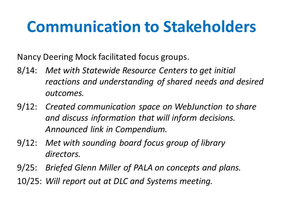 Communication to Stakeholders Nancy Deering Mock facilitated focus groups.