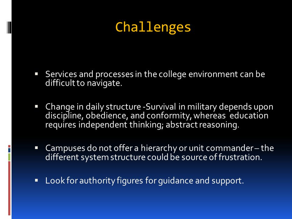 Challenges Services and processes in the college environment can be difficult to navigate.
