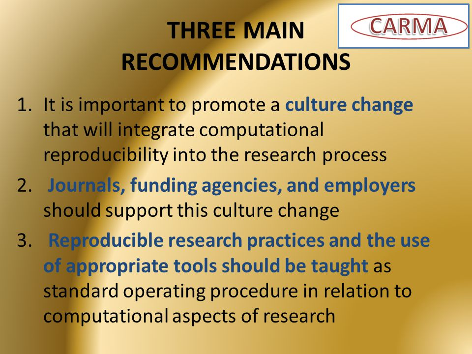 THREE MAIN RECOMMENDATIONS 1.It is important to promote a culture change that will integrate computational reproducibility into the research process 2.