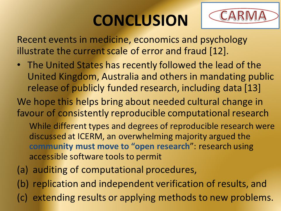 CONCLUSION Recent events in medicine, economics and psychology illustrate the current scale of error and fraud [12].
