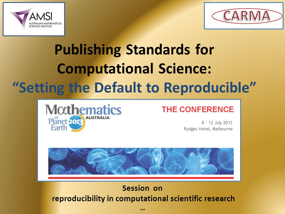 Publishing Standards for Computational Science:Setting the Default to Reproducible Session on reproducibility in computational scientific research …
