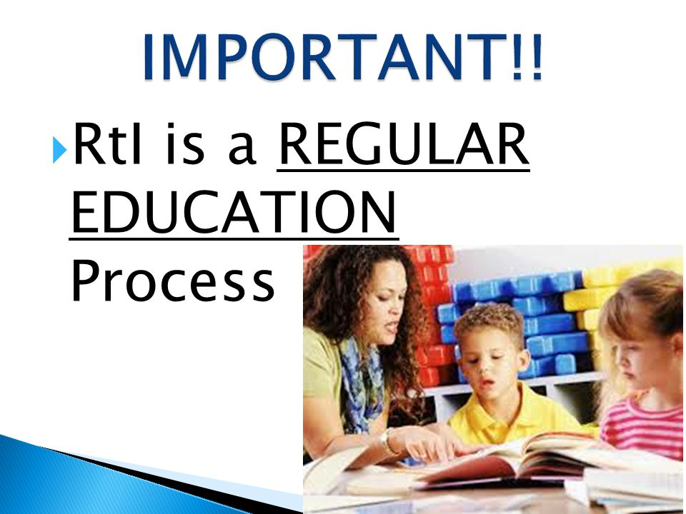 RtI is a REGULAR EDUCATION Process