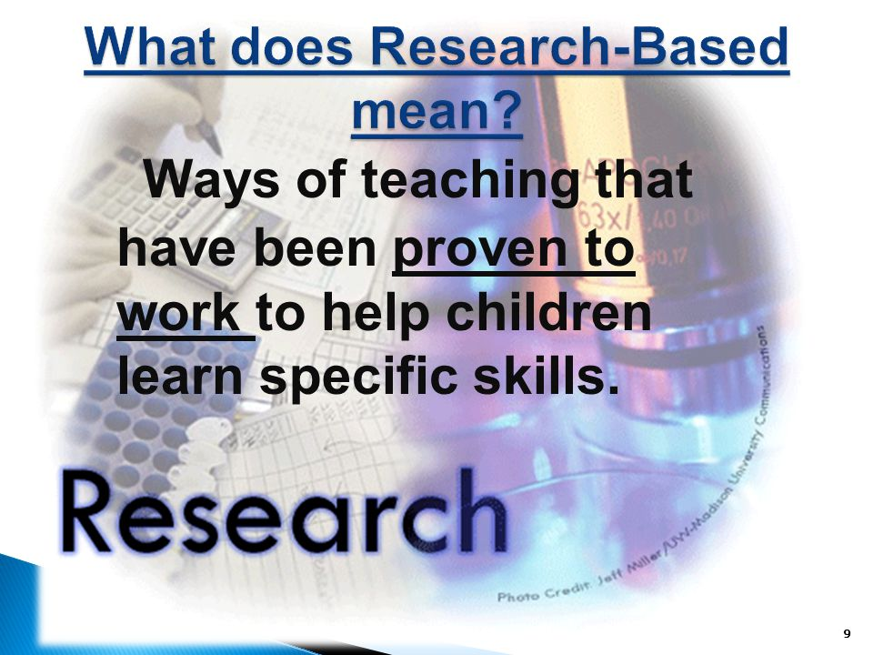 Ways of teaching that have been proven to work to help children learn specific skills. 9