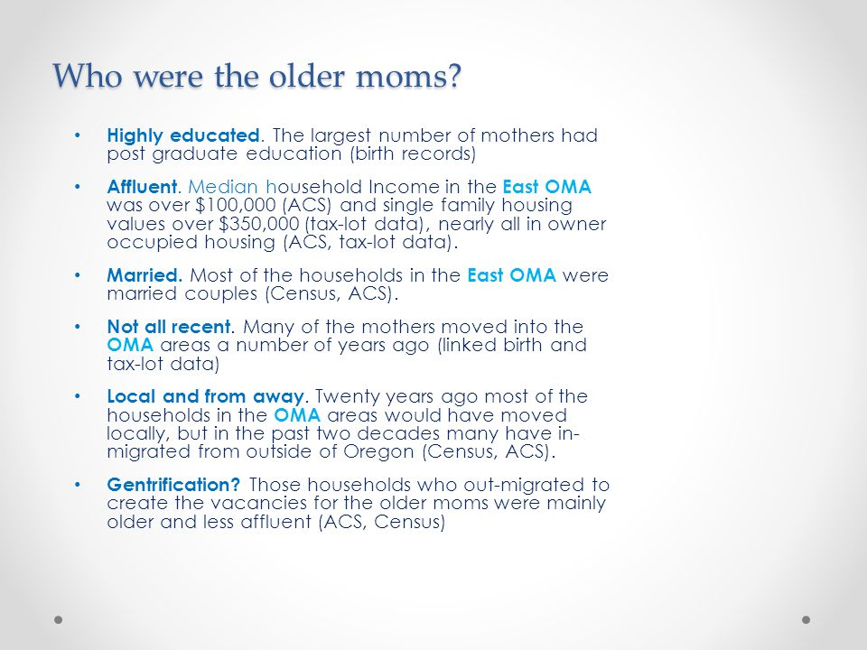 Who were the older moms. Highly educated.