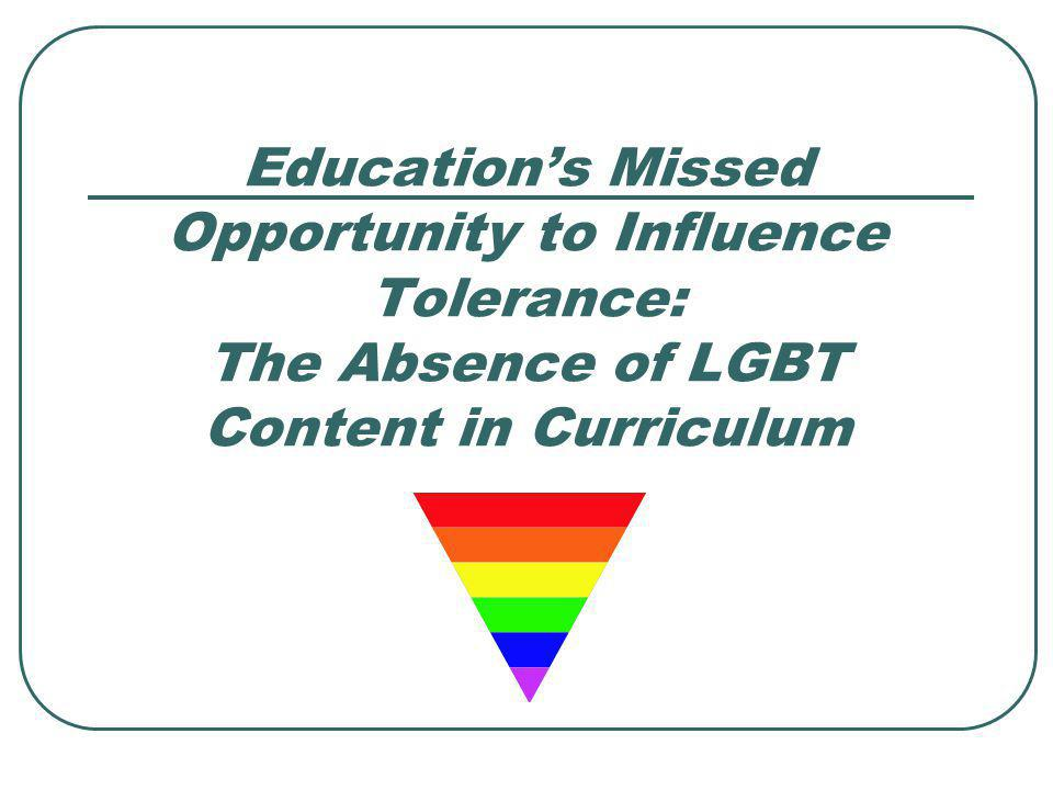 Educations Missed Opportunity to Influence Tolerance: The Absence of LGBT Content in Curriculum
