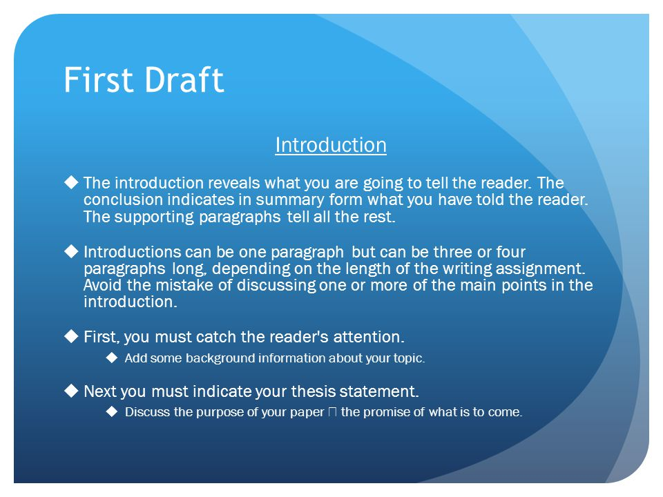 First Draft Introduction The introduction reveals what you are going to tell the reader. The conclusion indicates in summary form what you have told t
