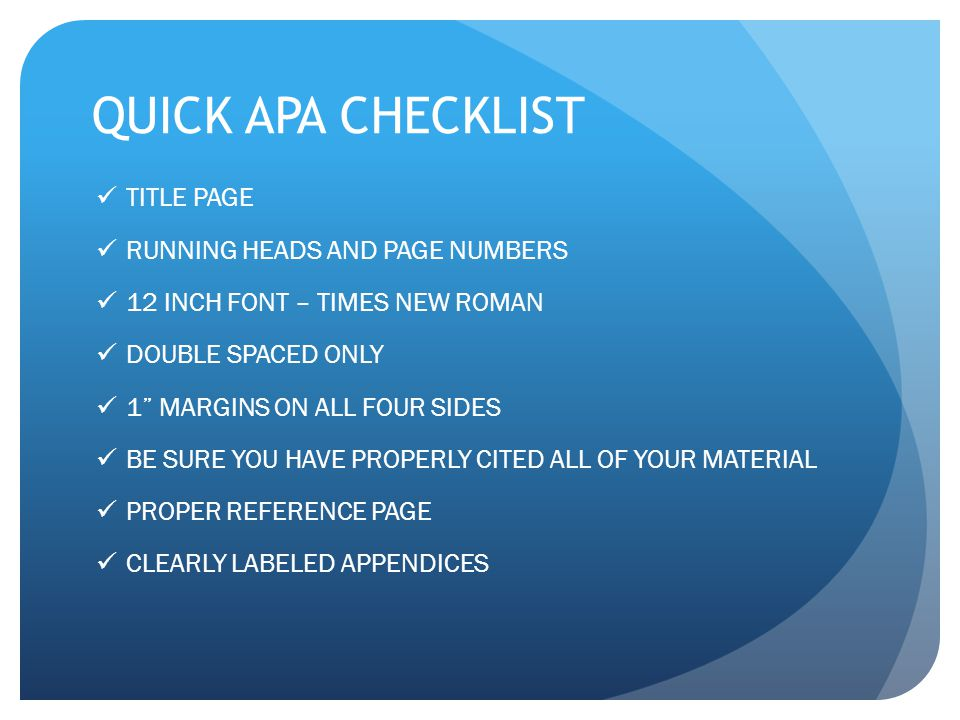 QUICK APA CHECKLIST TITLE PAGE RUNNING HEADS AND PAGE NUMBERS 12 INCH FONT – TIMES NEW ROMAN DOUBLE SPACED ONLY 1 MARGINS ON ALL FOUR SIDES BE SURE YO