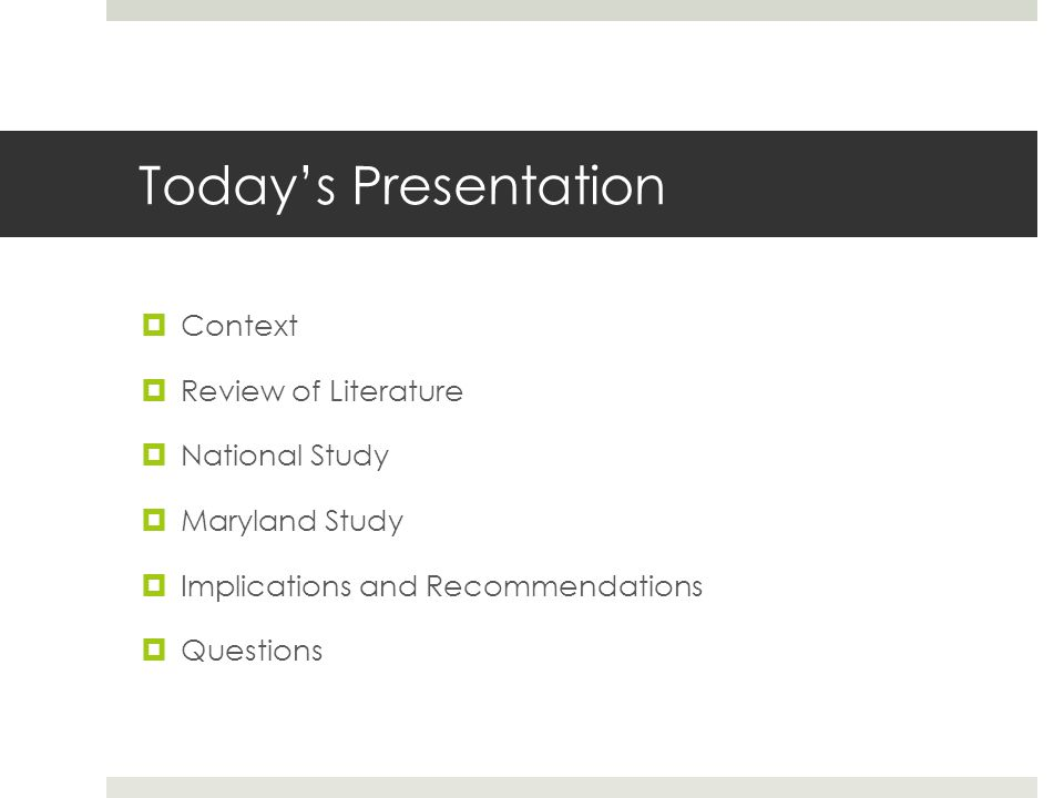 Todays Presentation Context Review of Literature National Study Maryland Study Implications and Recommendations Questions