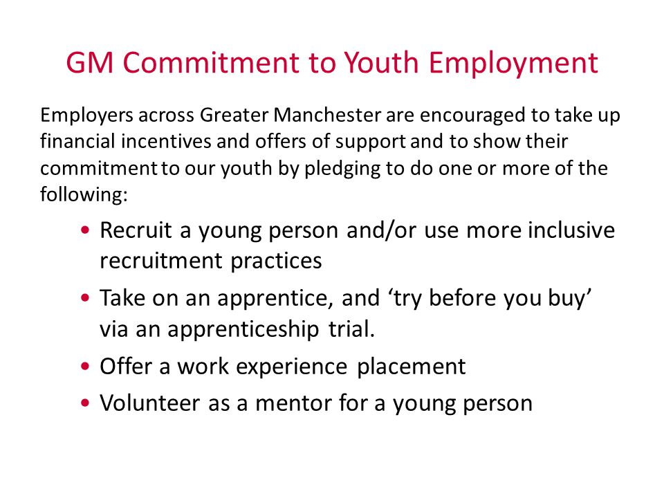 GM Commitment to Youth Employment Employers across Greater Manchester are encouraged to take up financial incentives and offers of support and to show