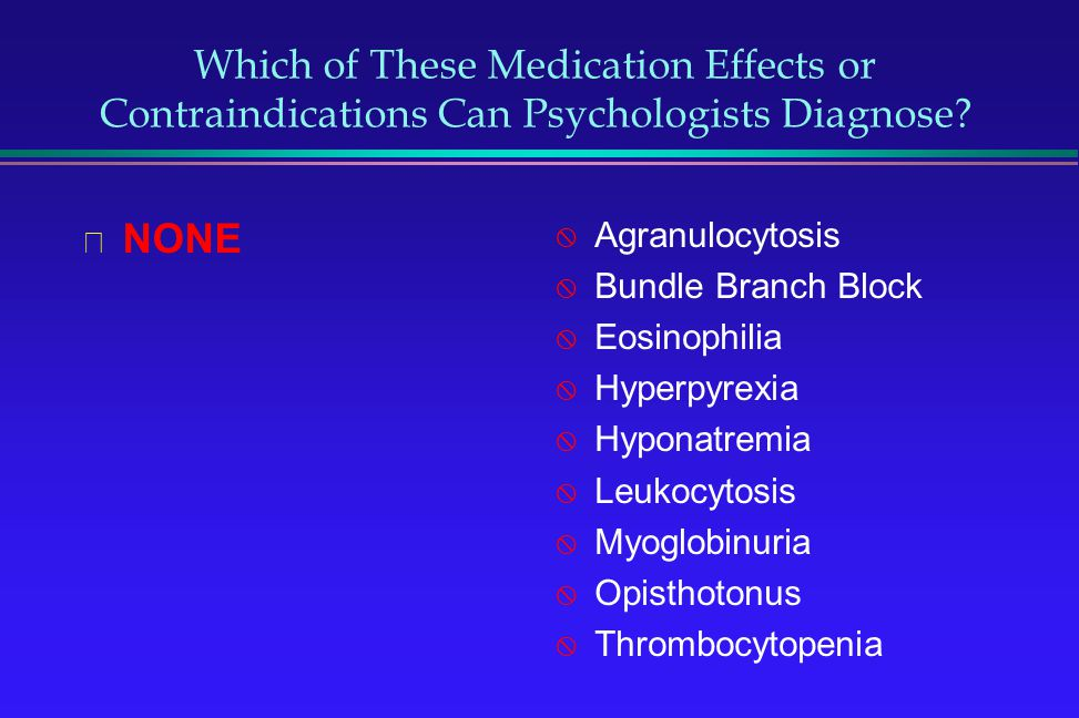 Which of These Medication Effects or Contraindications Can Psychologists Diagnose? NONE Agranulocytosis Bundle Branch Block Eosinophilia Hyperpyrexia