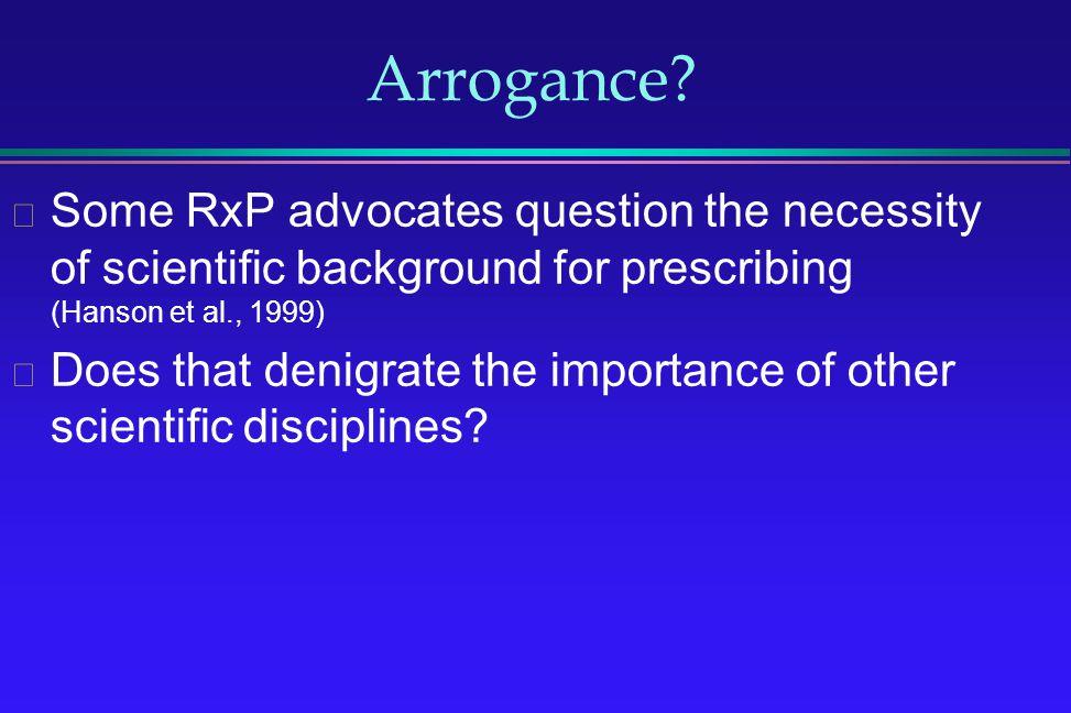 Arrogance? Some RxP advocates question the necessity of scientific background for prescribing (Hanson et al., 1999) Does that denigrate the importance