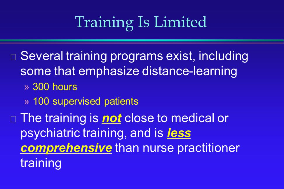 Training Is Limited Several training programs exist, including some that emphasize distance-learning »300 hours »100 supervised patients The training