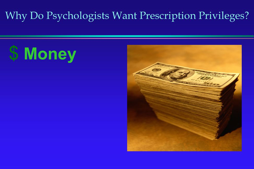 Why Do Psychologists Want Prescription Privileges? Money