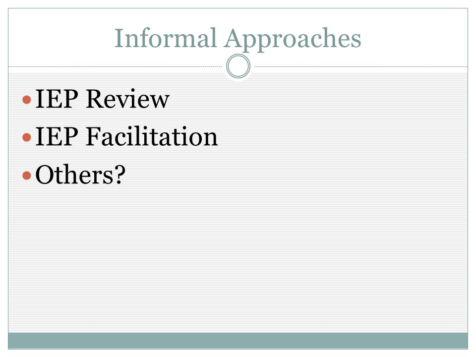 Informal Approaches IEP Review IEP Facilitation Others