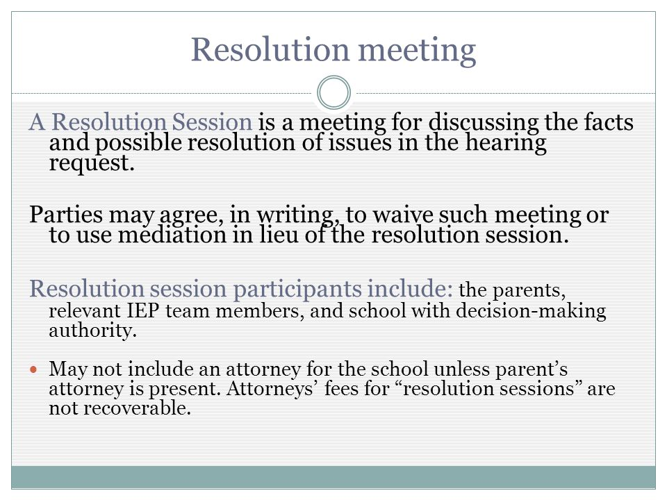 Resolution meeting A Resolution Session is a meeting for discussing the facts and possible resolution of issues in the hearing request.